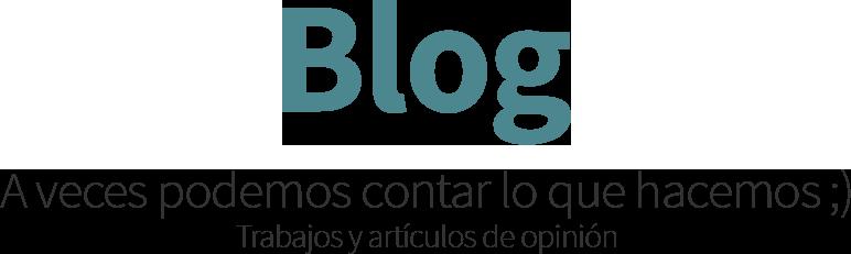 Blog, A veces podemos contar lo que hacemos